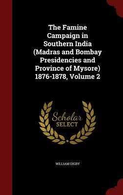 The Famine Campaign in Southern India (Madras and Bombay Presidencies and Province of Mysore) 1876-1878, Volume 2