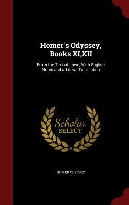 Homer's Odyssey, Books XI, XII: From the Text of Lowe, with English Notes and a Literal Translation