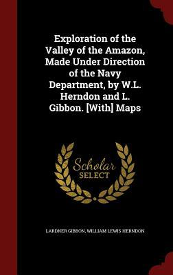 exploration-of-the-valley-of-the-amazon-made-under-direction-of-the-navy-department-by-w-l-herndon-and-l-gibbon-with-maps
