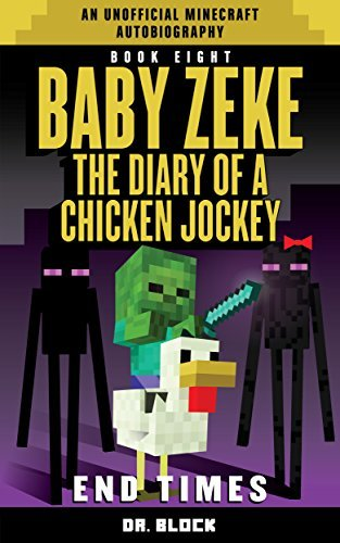 Baby Zeke: End Times: The diary of a chicken jockey, book 8 (an unofficial Minecraft autobiography)
