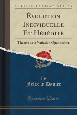 Evolution Individuelle Et Heredite: Theorie de La Variation Quantitative