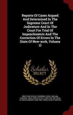 Reports of Cases Argued and Determined in the Supreme Court of Judicature and in the Court for Trial of Impeachments and the Correction of Errors in the State of New-York, Volume 11