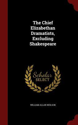 The Chief Elizabethan Dramatists, Excluding Shakespeare