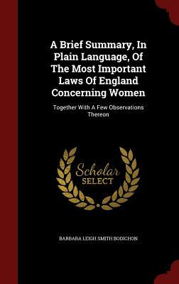 A Brief Summary, in Plain Language, of the Most Important Laws of England Concerning Women: Together with a Few Observations Thereon