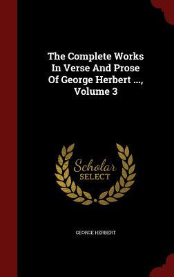 The Complete Works in Verse and Prose of George Herbert ..., Volume 3