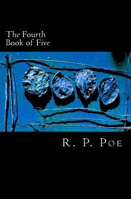 The Fourth Book of Five by R. P. Poe