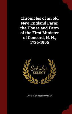 Chronicles of an Old New England Farm; The House and Farm of the First Minister of Concord, N. H., 1726-1906