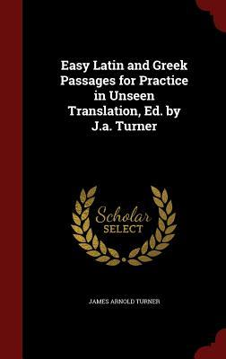 Easy Latin and Greek Passages for Practice in Unseen Translation, Ed. by J.A. Turner
