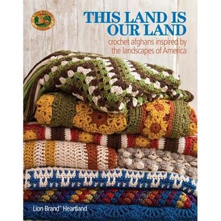 This Is Our Land-crochet Afghans Inspired By the Landscapes of America