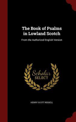 The Book of Psalms in Lowland Scotch: From the Authorized English Version