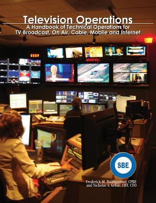 Television Operations: A Handbook of Technical Operations for TV Broadcast, on Air, Cable, Mobile and Internet