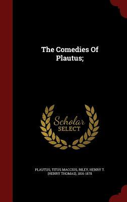 The Comedies of Plautus;