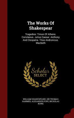 Timon of Athens. Coriolanus. Julius Caesar. Anthony and Cleopatra. Titus Andronicus. Macbeth