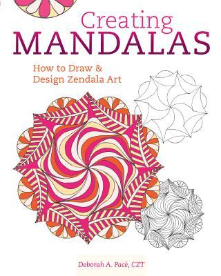 Creating Mandalas: How to Draw and Design Zendala Art