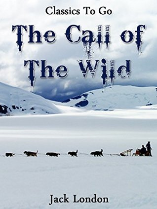 The Call of the Wild: Revised Edition of Original Version (Classics to go)
