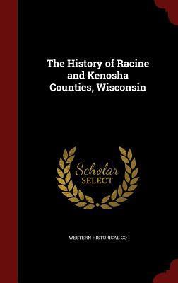The History of Racine and Kenosha Counties, Wisconsin