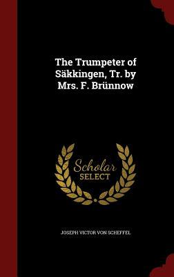 The Trumpeter of S�kkingen, Tr. by Mrs. F. Br�nnow