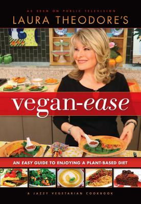 Laura Theodores Vegan-Ease: An Easy Guide to Enjoying a Plant-Based Diet