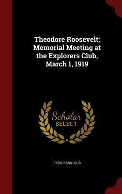 Theodore Roosevelt; Memorial Meeting at the Explorers Club, March 1, 1919