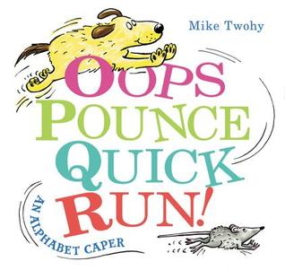 Oops, Pounce, Quick, Run!: An Alphabet Caper por Mike Twohy