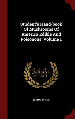 Student's Hand-Book of Mushrooms of America Edible and Poisonous, Volume 1