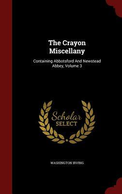 The Crayon Miscellany: Containing Abbotsford and Newstead Abbey, Volume 3
