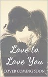 Love To Love You: A Love/Hate Novella (Love/Hate #3)