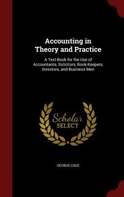 Accounting in Theory and Practice: A Text-Book for the Use of Accountants, Solicitors, Book-Keepers, Investors, and Business Men