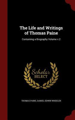 The Life and Writings of Thomas Paine: Containing a Biography Volume V.2