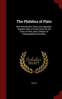 The Philebus of Plato: With Introduction, Notes and Appendix; Together with a Critical Letter on the Laws of Plato, and a Chapter of Palaeographical Remarks