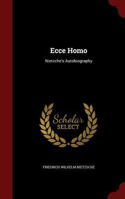 Ecce Homo: Nietzche's Autobiography