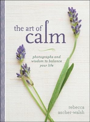 The Art of Calm by Rebecca Ascher-Walsh