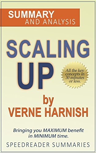 Scaling Up: How a Few Companies Make It...and Why the Rest Don't, Scaling Up by Verne Harnish: A Summary and Analysis