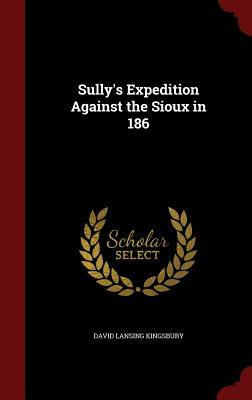 Sully's Expedition Against the Sioux in 186