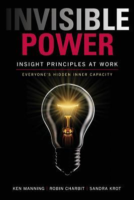 Invisible Power: Insight Principles at Work: Everyone's Hidden Capacity