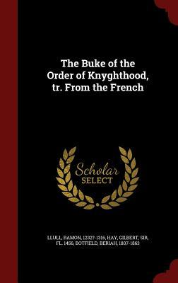 The Buke of the Order of Knyghthood, Translated from the French