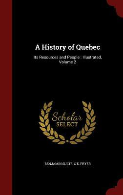 A History of Quebec: Its Resources and People: Illustrated, Volume 2