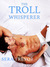 The Troll Whisperer by Sera Trevor
