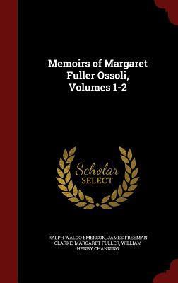 Memoirs of Margaret Fuller Ossoli, Volumes 1-2
