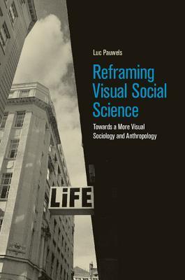 Reframing Visual Social Science: Towards a More Visual Sociology and Anthropology