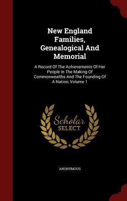 New England Families, Genealogical and Memorial: A Record of the Achievements of Her People in the Making of Commonwealths and the Founding of a Nation, Volume 1