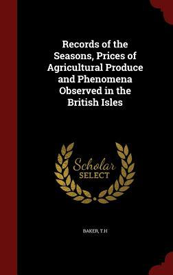 Records of the Seasons, Prices of Agricultural Produce and Phenomena Observed in the British Isles