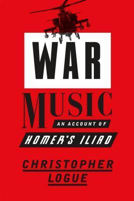 War Music: An Account of Homers Iliad
