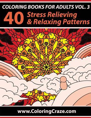 Coloring Books for Adults, Volume 3: 40 Stress Relieving and Relaxing Patterns, Adult Coloring Books Series by Coloringcraze.com