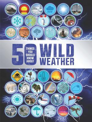 50 Things You Should Know About Wild Weather (50 Things You Should Know About . . .)