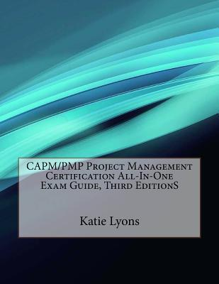Capm/Pmp Project Management Certification All-In-One Exam Guide, Third Editions