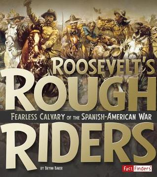 Roosevelt's Rough Riders: Fearless Cavalry of the Spanish-American War