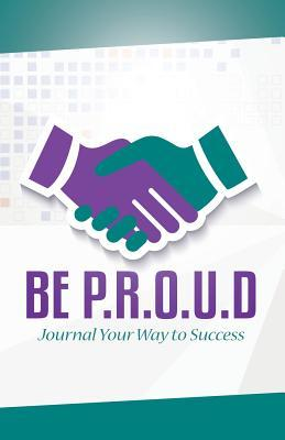 Be P.R.O.U.D: Journal Your Way to Success