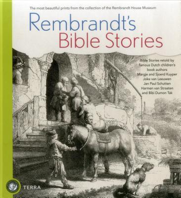 Rembrandt's Bible Stories: The Most Beautiful Prints from the Collection of the Rembrandt House Museum