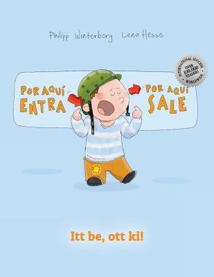 Por Aqui Entra, Por Aqui Sale! ITT Be, Ott KI!: Libro Infantil Ilustrado Espanol-Hungaro (Edicion Bilingue) par Philipp Winterberg, Fernando Arnal Vicente, Juga Reka